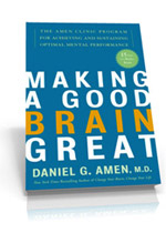 Making A Good Brain Great By Daniel Amen, M.D.