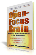 The Open-Focus Brain: Harnessing the Power of Attention to Heal By Les Fehmi, Ph.D. and Jim Robbins